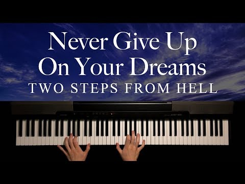 Never Give Up On Your Dreams by Two Steps From Hell (Piano)