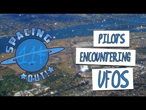 Pilots Encountering UFOs - Spacing Out!