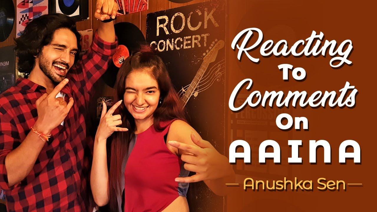 Reacting To Comments On Aaina ft. Harsh Rajput | Anushka Sen
