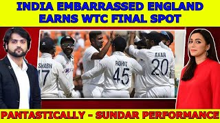 India Embarrassed England and Earns WTC Final Spot | PanTASTICALLY - Sundar Performance