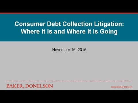 Consumer Debt Collection Litigation: Where It Is and Where It Is Going