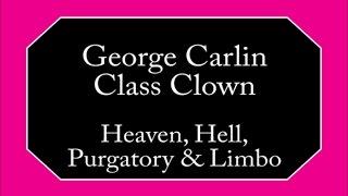 George Carlin - Heaven, Hell, Purgatory & Limbo