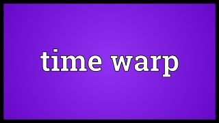 Time warp Meaning