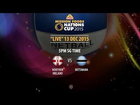 Netball: Northern Ireland vs Botswana | Mission Foods Nations Cup 2015