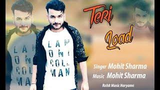 Teri Load Mohit Sharma Sonika Singh New Haryanvi Song 2019 Rohit Music Haryanvi