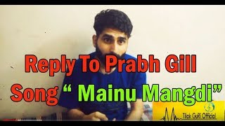 Reply to Prabh Gill's Song Mainu Mangdi | One Sidded Love - Tilak GuRi