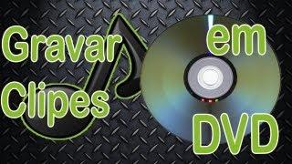 Como Gravar Clipes em DVD