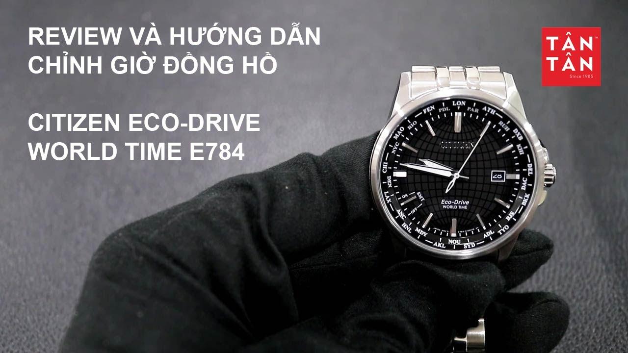 Review Và Hướng Dẫn Sử Dụng Đồng Hồ Citizen Eco-Drive World Time E784