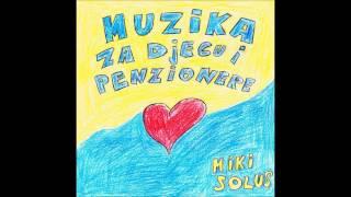 """MIKI SOLUS - """"Muzika za djecu i penzionere, 2015"""" (full album)"""