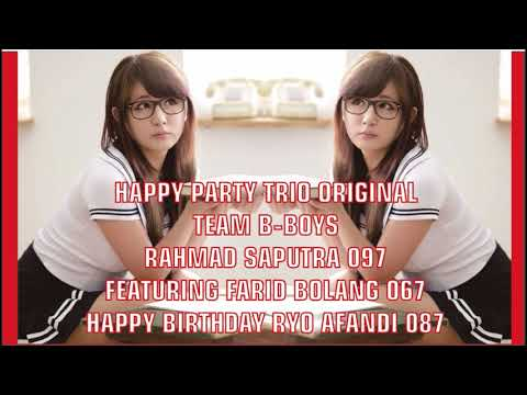 DJ ANGGA GRAHA POPPY HAPPY PARTY TRIO ORIGINAL TEAM B BOYS , RAHMAD SAPUTRA 097 FEATURING FARID BOLA