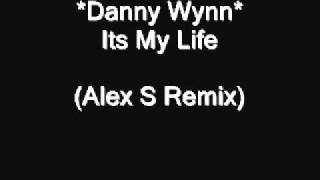 Danny Wynn - Its My Life (Alex S Remix).