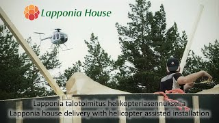 Lapponia talotoimitus helikopteriasennuksella. Lapponia delivery, helicopter assisted installation
