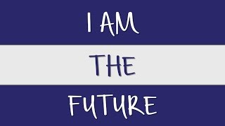 """I Am the Future"" Campaign Launch Video 2017"
