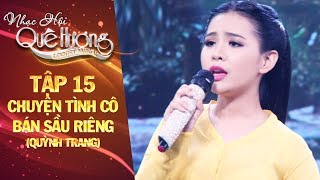 Nhạc hội quê hương | tập 15: Chuyện tình cô bán sầu riêng - Quỳnh Trang