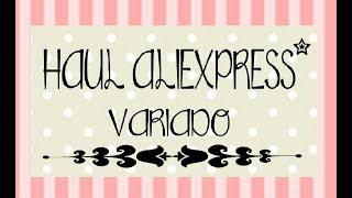 ◔◡◔ HAUL ALIEXPRESS VARIADO Y BAZAR.