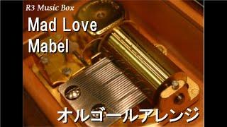 Mad Love/Mabel【オルゴール】
