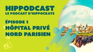 🌳 HIPPODCAST, le podcast d'Hippocrate - Hôpital Privé Nord Parisien