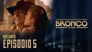 Bronco, La Serie | Episodio 5 | Adelanto
