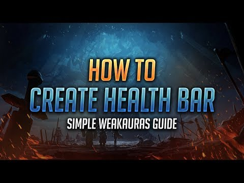 Learn WeakAuras - How to Create a Health Bar with WeakAuras - World of Warcraft: Battle for Azeroth thumbnail
