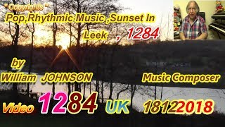 Pop,Rhythmic Music,Sunset in Leek,1284 by William JOHNSON Music Composer Video 1284 UK 18122018
