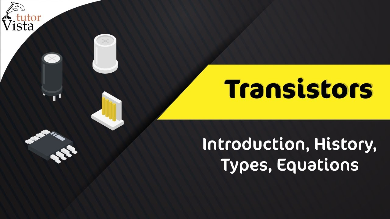 Transistors - Introduction, History, Types, Equations