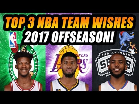 Top 3 NBA Team Wishes for The 2017-2018 NBA Off Season!