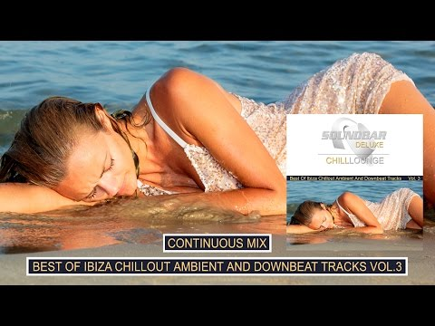 Soundbar Deluxe Chill Lounge Vol.3 (Best Of Ibiza Chillout Ambient And Downbeat Tracks) Mix Full HD
