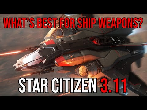 Star Citizen 3.11 - What's Best For Ship Weapons? | Waiting On Alpha 3.11.1
