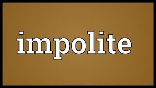 Impolite Meaning