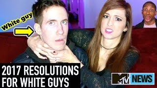 2017 new years resolutions for white guys   mtv news