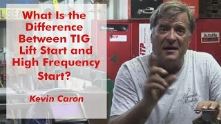 What is the Difference Between TIG Lift Start and High Frequency Start? - Kevin Caron