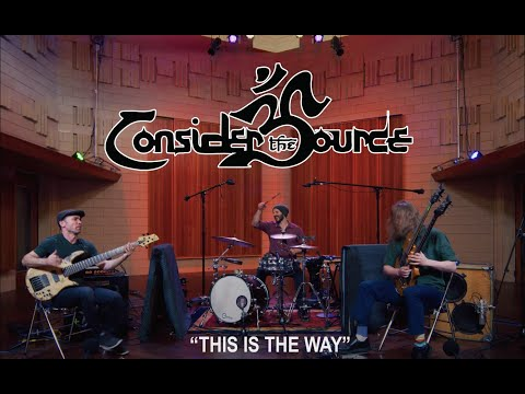 Consider the Source - This Is The Way