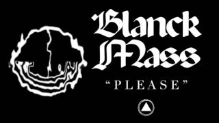 Blanck Mass - Please (Official Audio)