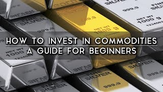 How to Invest in Commodities For Beginners