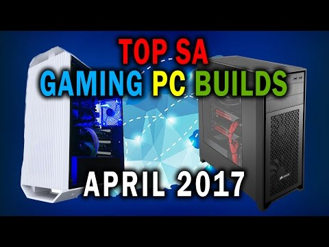 Top SA Gaming PC Builds For April 2017