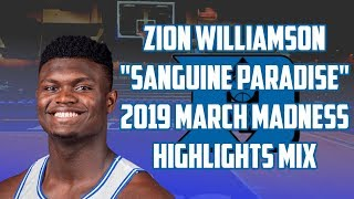 "Zion Williamson ""Sanguine Paradise"" 2019 NCAA March Madness Highlights Mix"