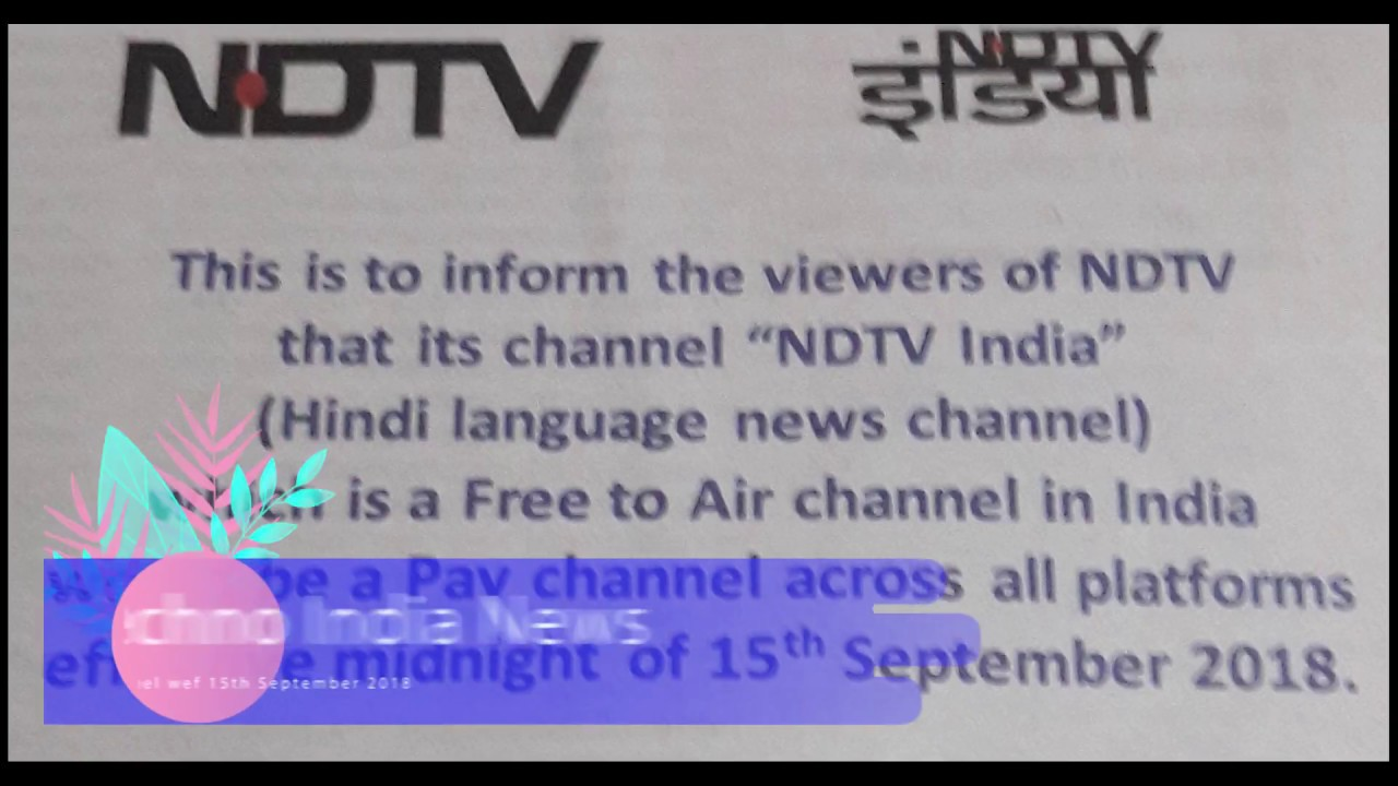 NDTV India will be pay channel wef 15th September 2018