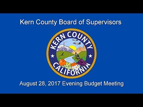 Kern County Board of Supervisors Evening Budget Meeting for August 28, 2017
