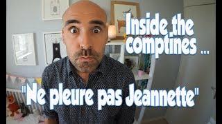 """Inside the comptines ... #2 """" Ne pleure pas Jeannette"""""""