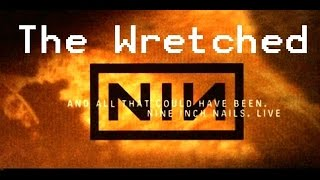 The Wretched - Nine Inch Nails [And All That Could Have Been]