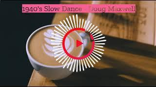 1940's Slow Dance - Doug Maxwell