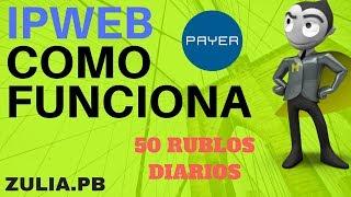 IPWEB Como funciona gana rublos a diario (MUESTRA DE PAGOS) 2018