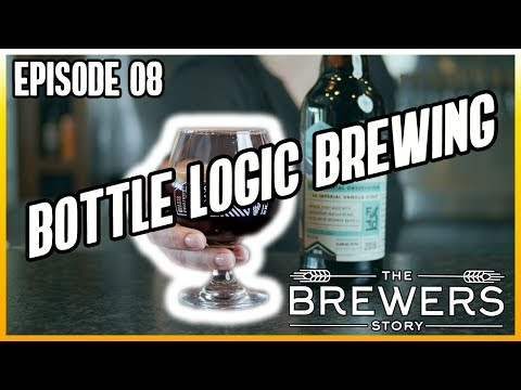 The Brewers Story - Episode 08 - Bottle Logic Brewing