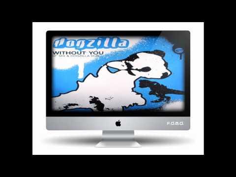 Dogzilla  Without You Original Mix