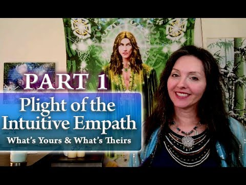 Part 1 - Plight of the Intuitive Empath: What's Yours and What's Theirs By  Lightstar