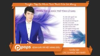 Download lagu Tuyển Tập Ca Khúc Trữ Tình Của Lê Sang [Official]