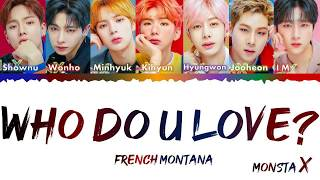 MONSTA X  (몬스타엑스) Ft - French Montana - WHO DO U LOVE // LYRICS COLOR CODED [ENG]