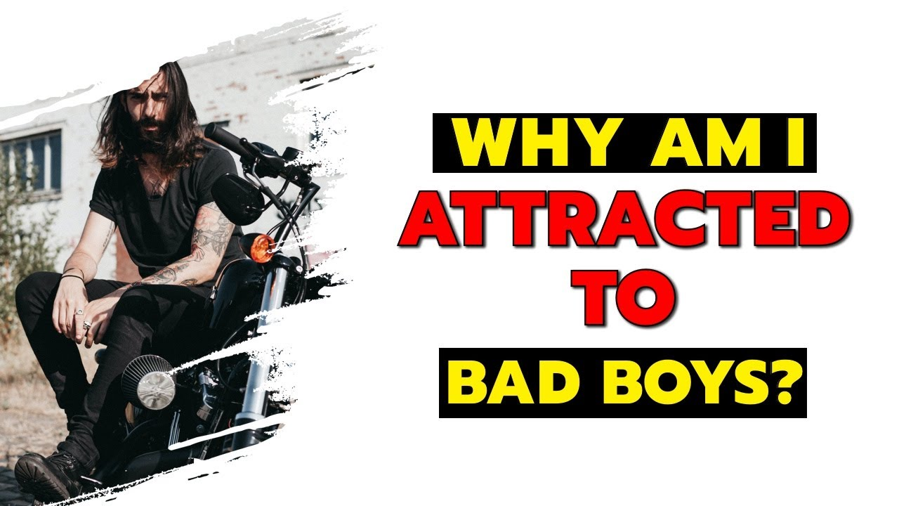 Why I Am Attracted To Bad Boys Relationship Advice - YouTube