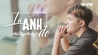 Là Anh Đó - Trương Nguyễn Hoài Nam (Andiez) | Audio Lyric | Sing My Song 2018
