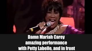 Damn Mariah Carey  amazing performance  with Petty Labelle, and in front  of her.